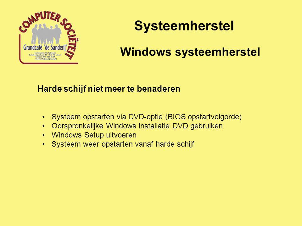 Systeemherstel Windows systeemherstel Harde schijf niet meer te benaderen Systeem opstarten via DVD-optie (BIOS opstartvolgorde) Oorspronkelijke Windo
