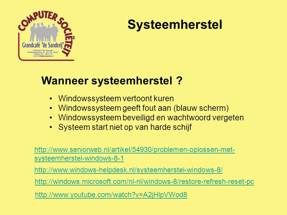 Systeemherstel Wanneer systeemherstel ? Windowssysteem vertoont kuren Windowssysteem geeft fout aan (blauw scherm) Windowssysteem beveiligd en wachtwo