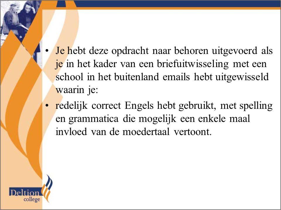 Je hebt deze opdracht naar behoren uitgevoerd als je in het kader van een briefuitwisseling met een school in het buitenland emails hebt uitgewisseld