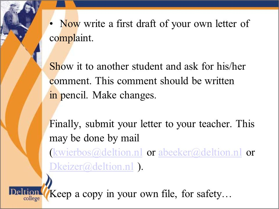 Now write a first draft of your own letter of complaint. Show it to another student and ask for his/her comment. This comment should be written in pen