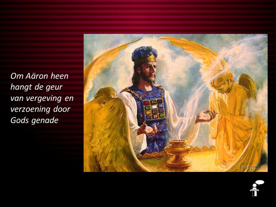 Om Aäron heen hangt de geur van vergeving en verzoening door Gods genade