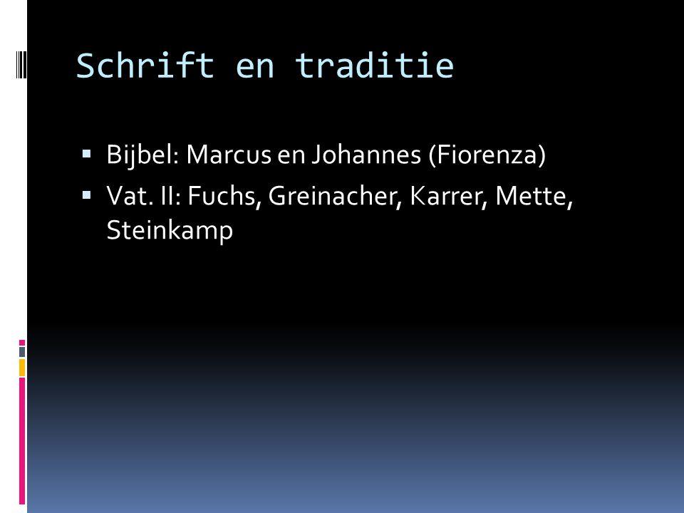 Schrift en traditie  Bijbel: Marcus en Johannes (Fiorenza)  Vat. II: Fuchs, Greinacher, Karrer, Mette, Steinkamp