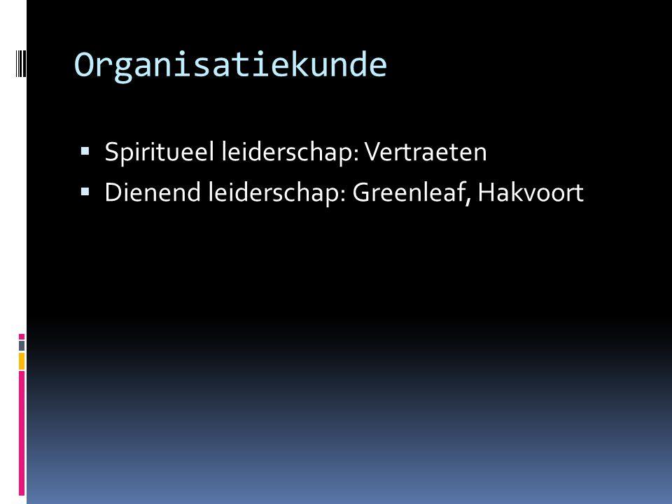 Organisatiekunde  Spiritueel leiderschap: Vertraeten  Dienend leiderschap: Greenleaf, Hakvoort