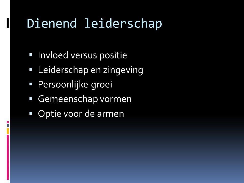 Dienend leiderschap  Invloed versus positie  Leiderschap en zingeving  Persoonlijke groei  Gemeenschap vormen  Optie voor de armen
