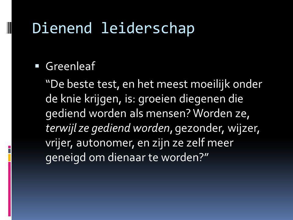 """Dienend leiderschap  Greenleaf """"De beste test, en het meest moeilijk onder de knie krijgen, is: groeien diegenen die gediend worden als mensen? Worde"""