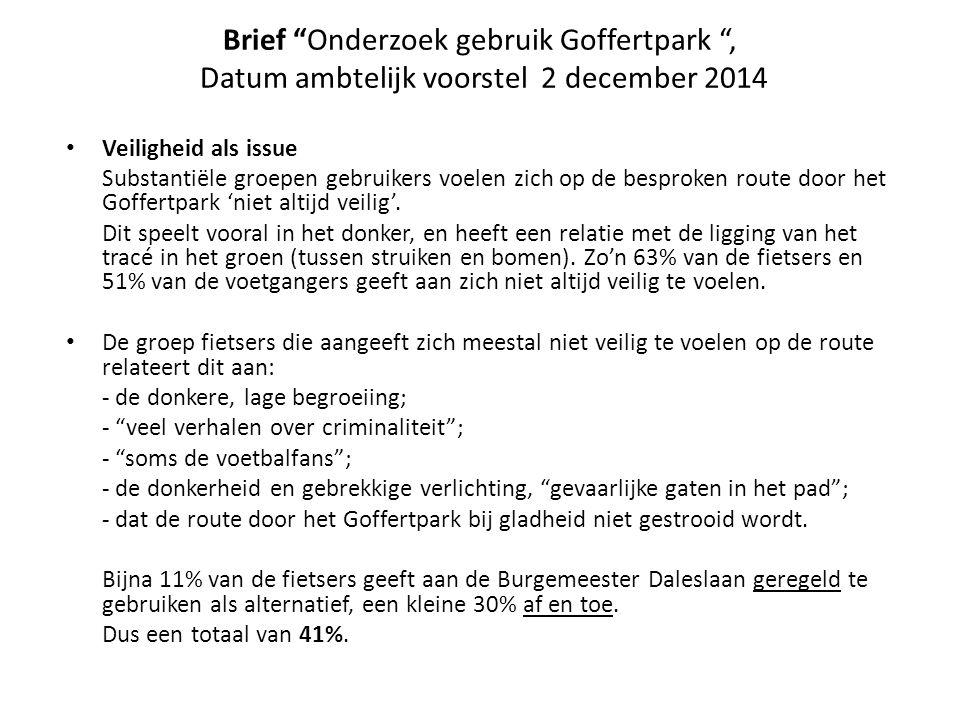 Brief Onderzoek gebruik Goffertpark , Datum ambtelijk voorstel 2 december 2014 Veiligheid als issue Substantiële groepen gebruikers voelen zich op de besproken route door het Goffertpark 'niet altijd veilig'.