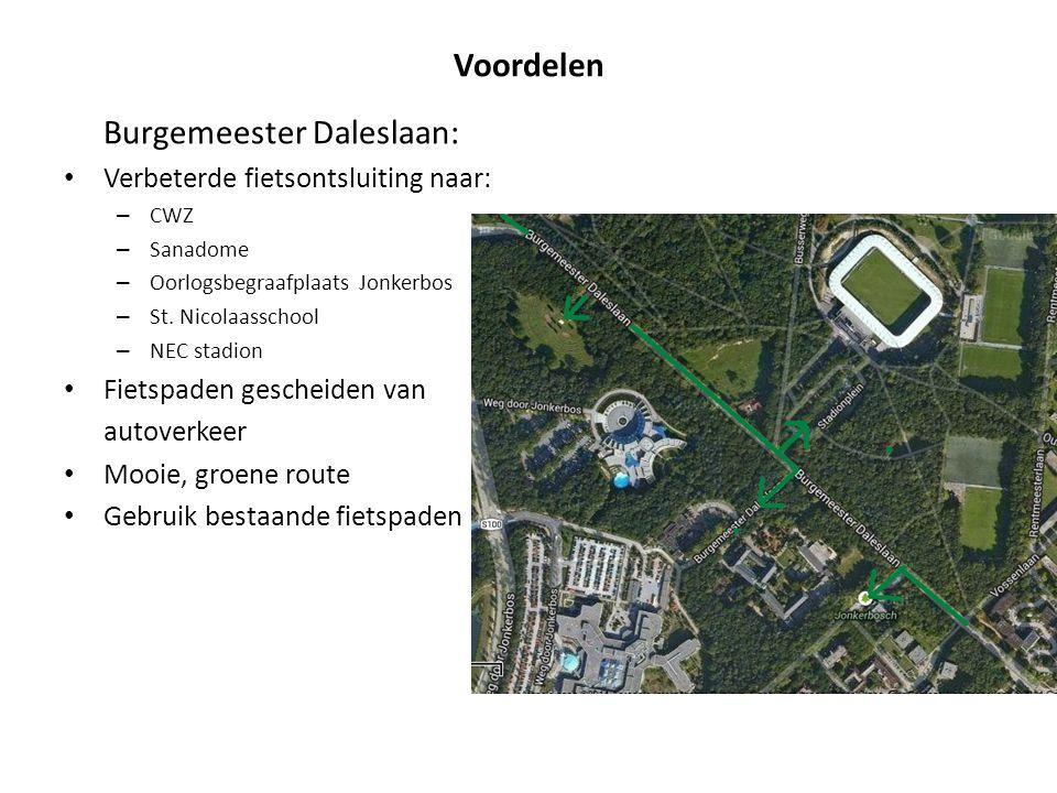 Voordelen Burgemeester Daleslaan: Verbeterde fietsontsluiting naar: – CWZ – Sanadome – Oorlogsbegraafplaats Jonkerbos – St. Nicolaasschool – NEC stadi