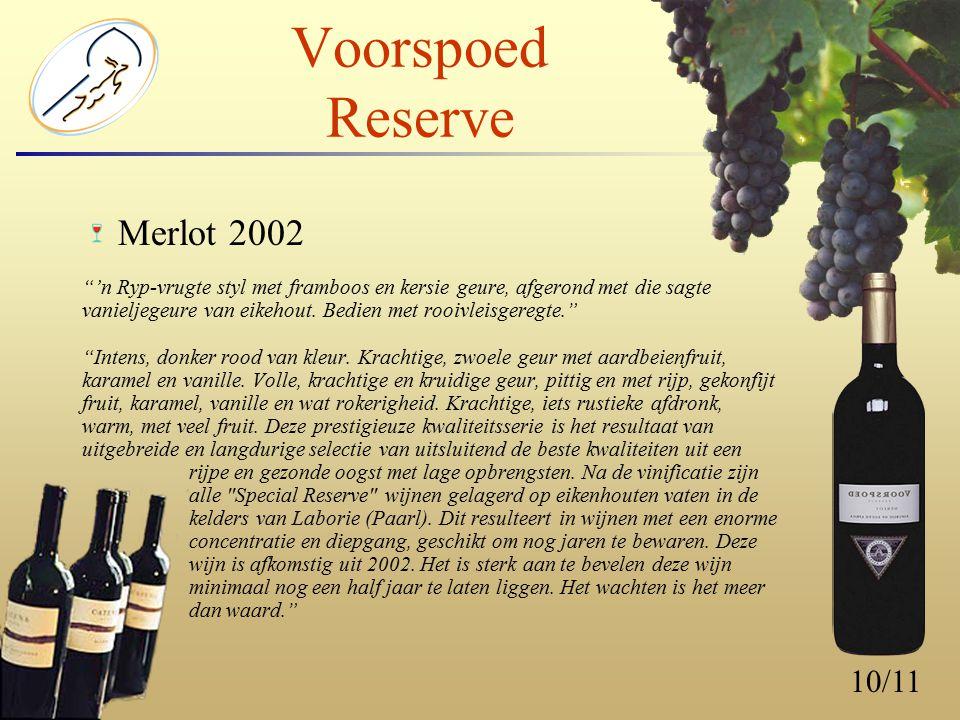 10/11 Voorspoed Reserve Merlot 2002 'n Ryp-vrugte styl met framboos en kersie geure, afgerond met die sagte vanieljegeure van eikehout.