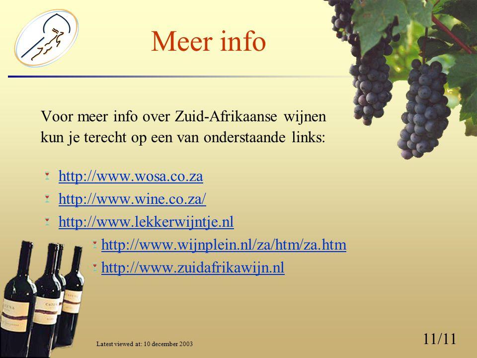 11/11 Meer info Voor meer info over Zuid-Afrikaanse wijnen kun je terecht op een van onderstaande links: http://www.wosa.co.za http://www.wine.co.za/ http://www.lekkerwijntje.nl http://www.wijnplein.nl/za/htm/za.htm http://www.zuidafrikawijn.nl Latest viewed at: 10 december 2003