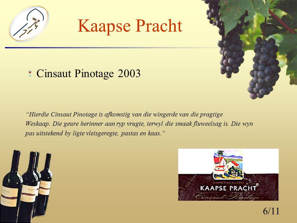 6/11 Kaapse Pracht Cinsaut Pinotage 2003 Hierdie Cinsaut Pinotage is afkomstig van die wingerde van die pragtige Weskaap.