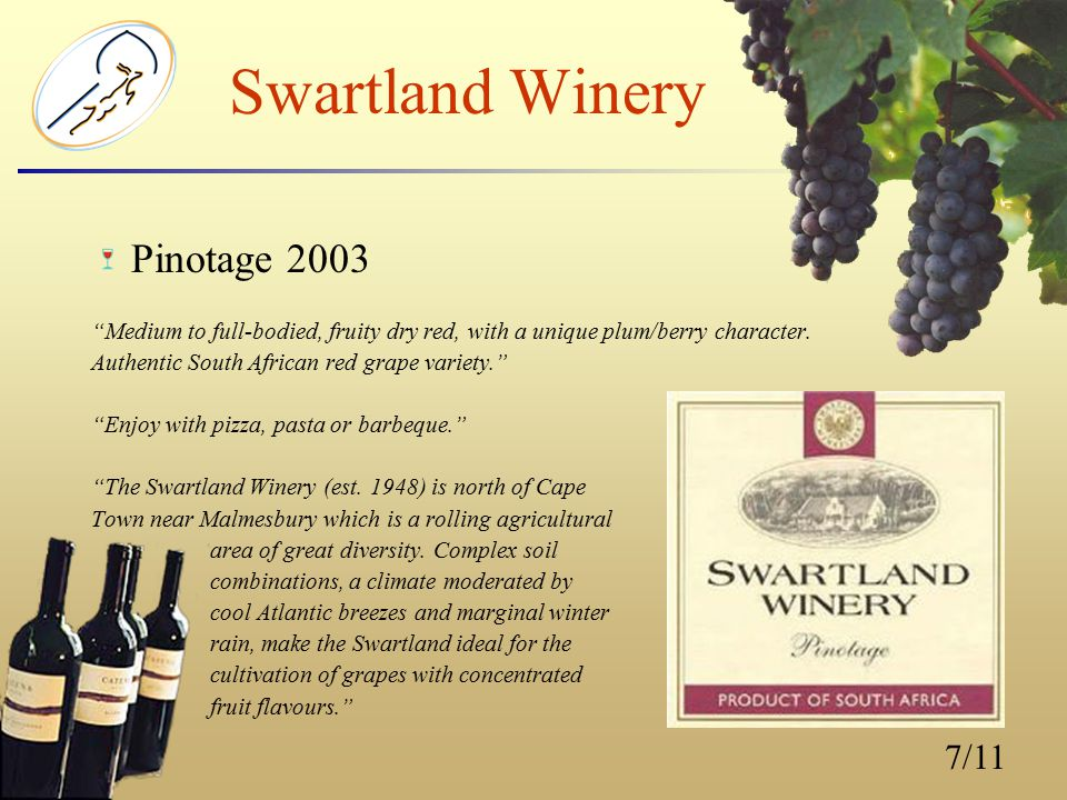 7/11 Swartland Winery Pinotage 2003 Medium to full-bodied, fruity dry red, with a unique plum/berry character.