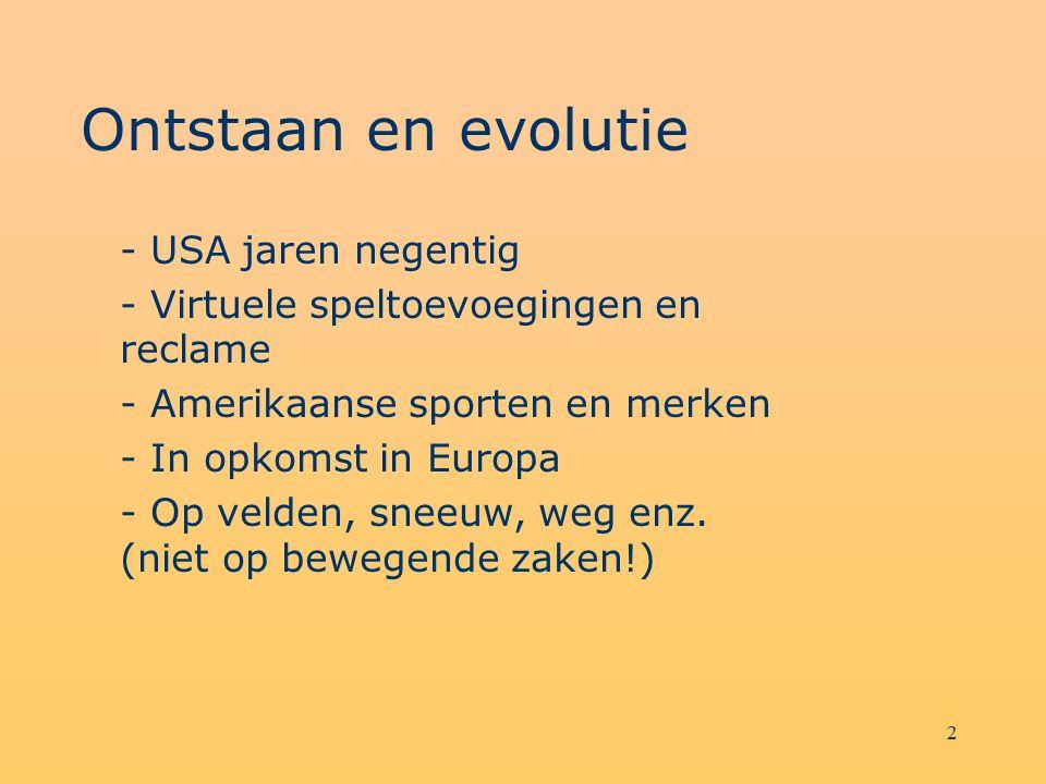 2 Ontstaan en evolutie - USA jaren negentig - Virtuele speltoevoegingen en reclame - Amerikaanse sporten en merken - In opkomst in Europa - Op velden,