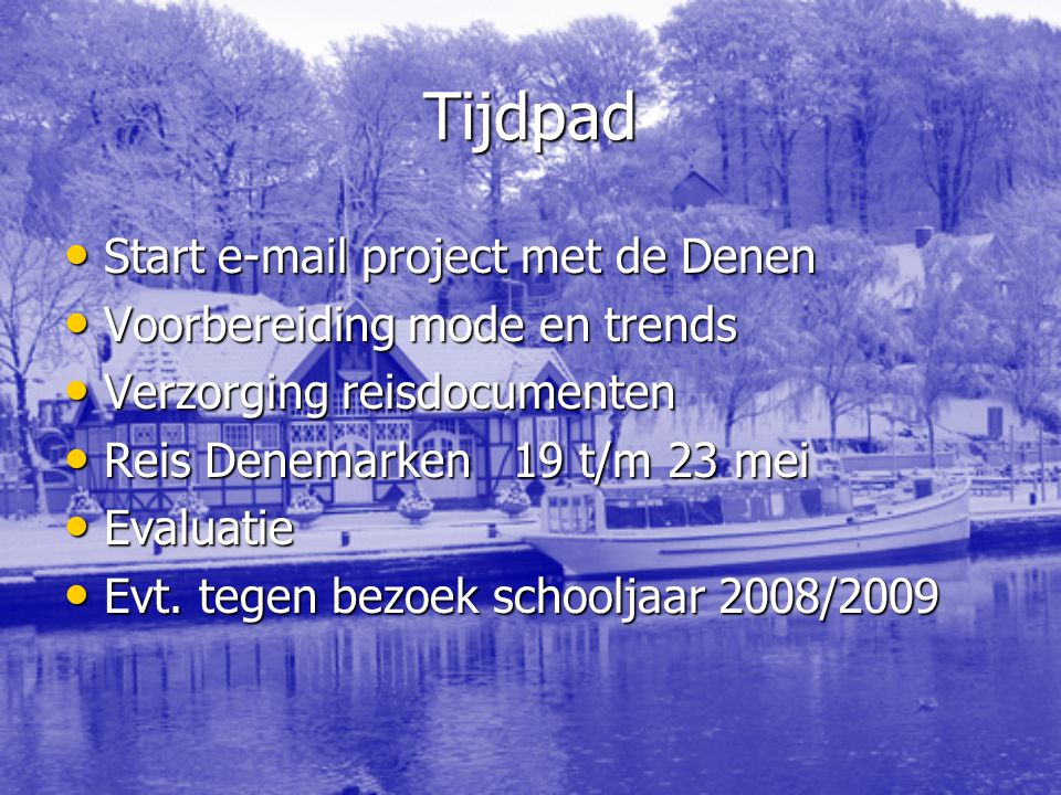 Tijdpad Start e-mail project met de Denen Start e-mail project met de Denen Voorbereiding mode en trends Voorbereiding mode en trends Verzorging reisd