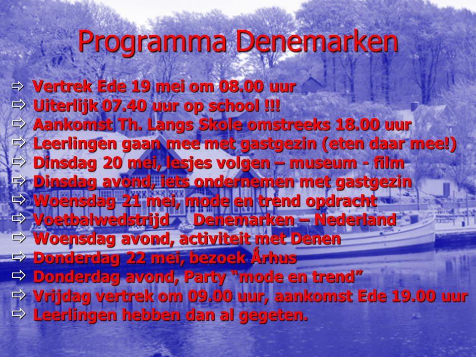 Programma Denemarken  Vertrek Ede 19 mei om 08.00 uur  Uiterlijk 07.40 uur op school !!!  Aankomst Th. Langs Skole omstreeks 18.00 uur  Leerlingen