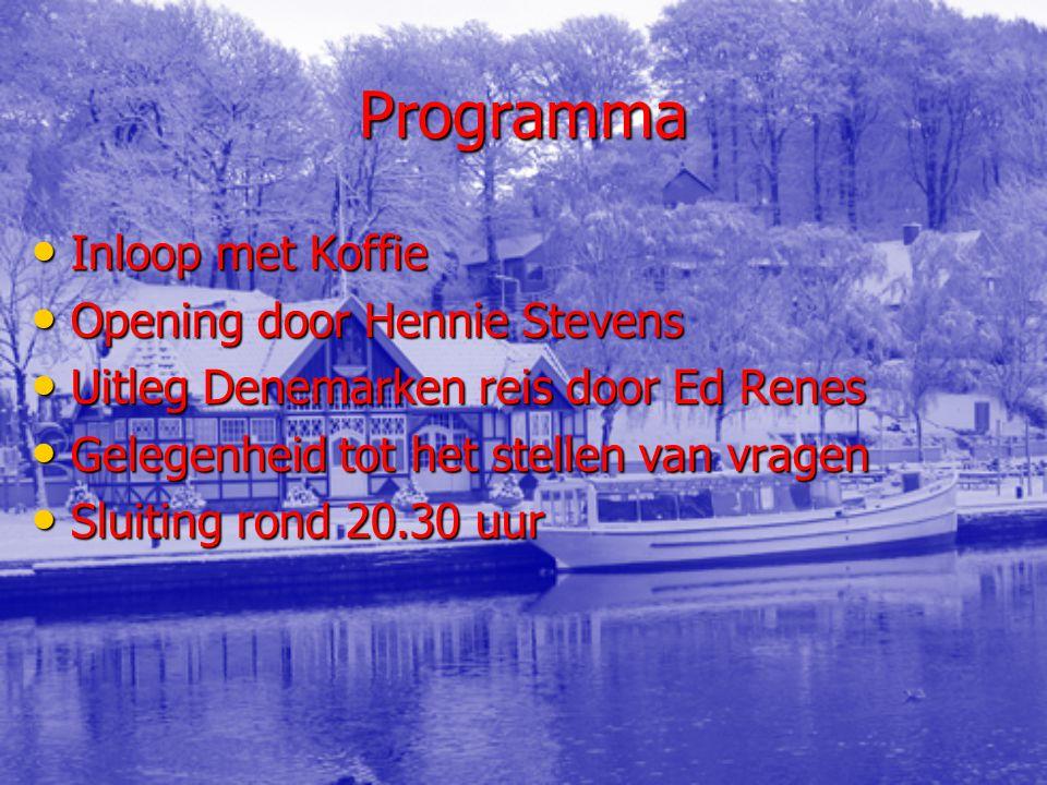 Programma Inloop met Koffie Inloop met Koffie Opening door Hennie Stevens Opening door Hennie Stevens Uitleg Denemarken reis door Ed Renes Uitleg Dene