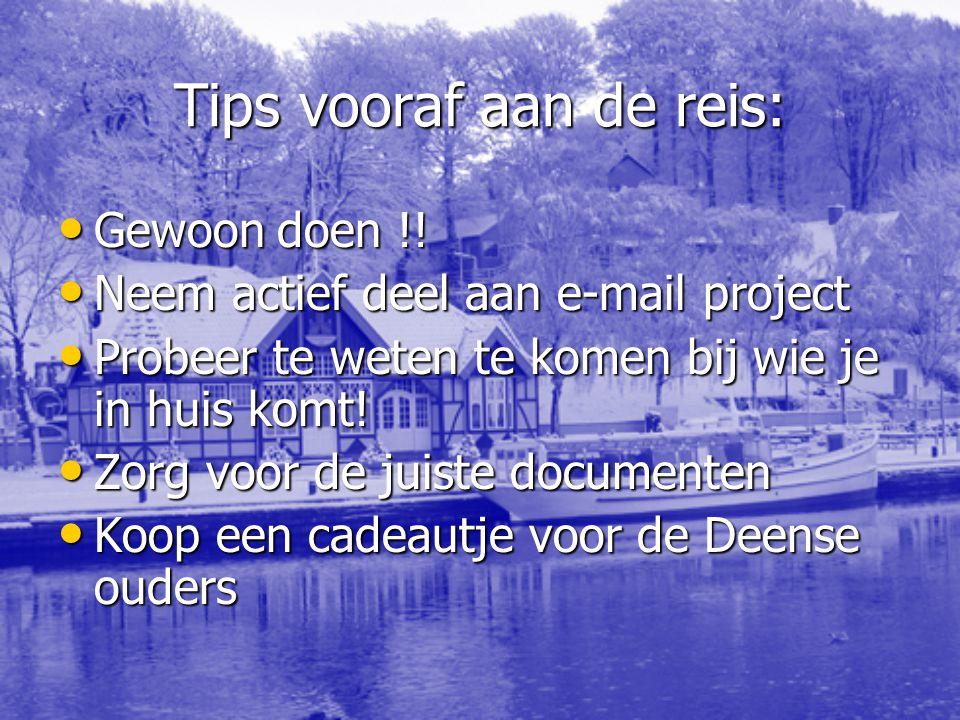 Tips vooraf aan de reis: Gewoon doen !! Gewoon doen !! Neem actief deel aan e-mail project Neem actief deel aan e-mail project Probeer te weten te kom