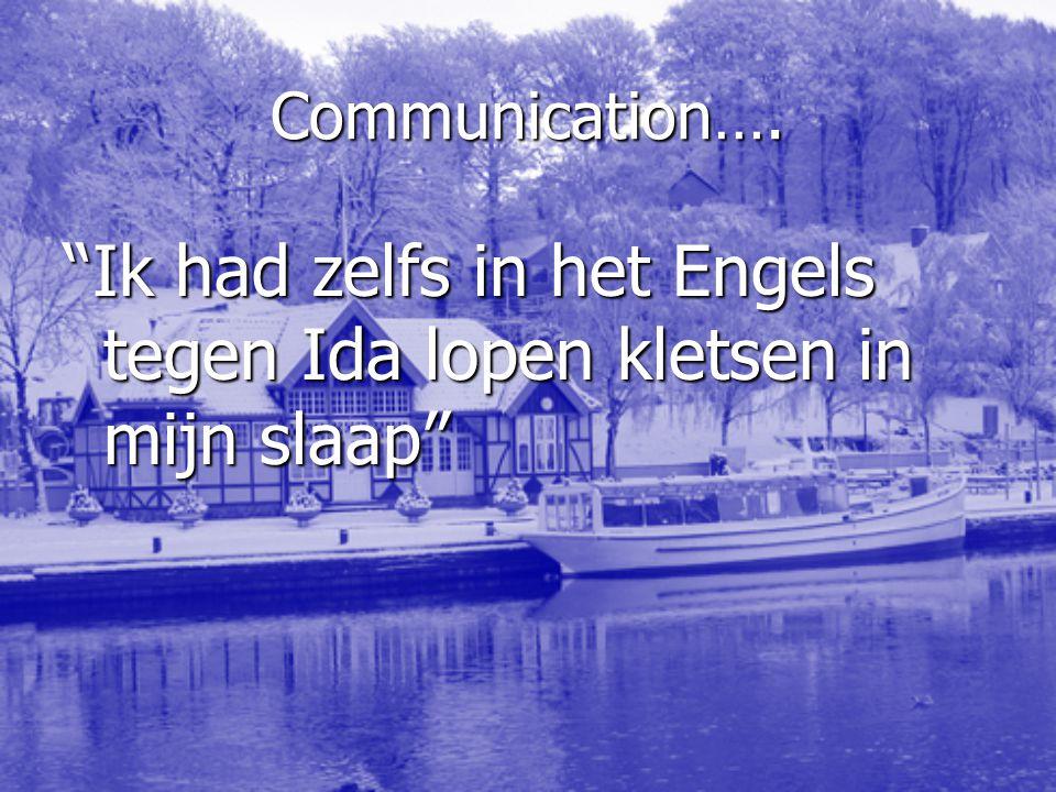 """Communication…. """"Ik had zelfs in het Engels tegen Ida lopen kletsen in mijn slaap"""""""