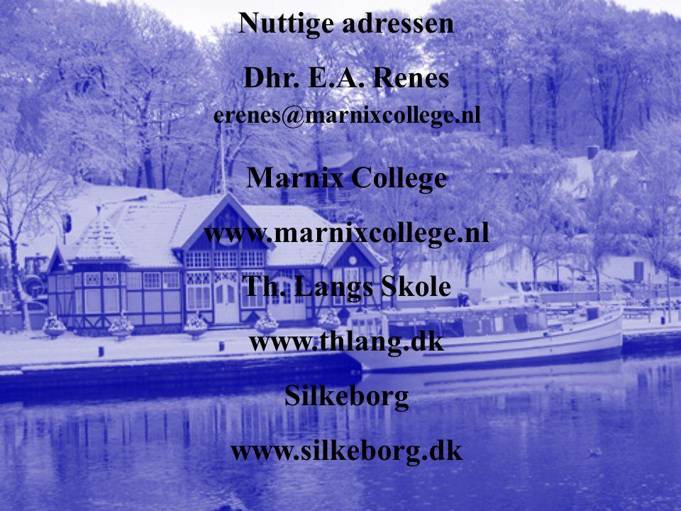 Nuttige adressen Dhr. E.A. Renes erenes@marnixcollege.nl Marnix College www.marnixcollege.nl Th. Langs Skole www.thlang.dk Silkeborg www.silkeborg.dk