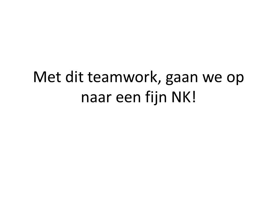 Met dit teamwork, gaan we op naar een fijn NK!