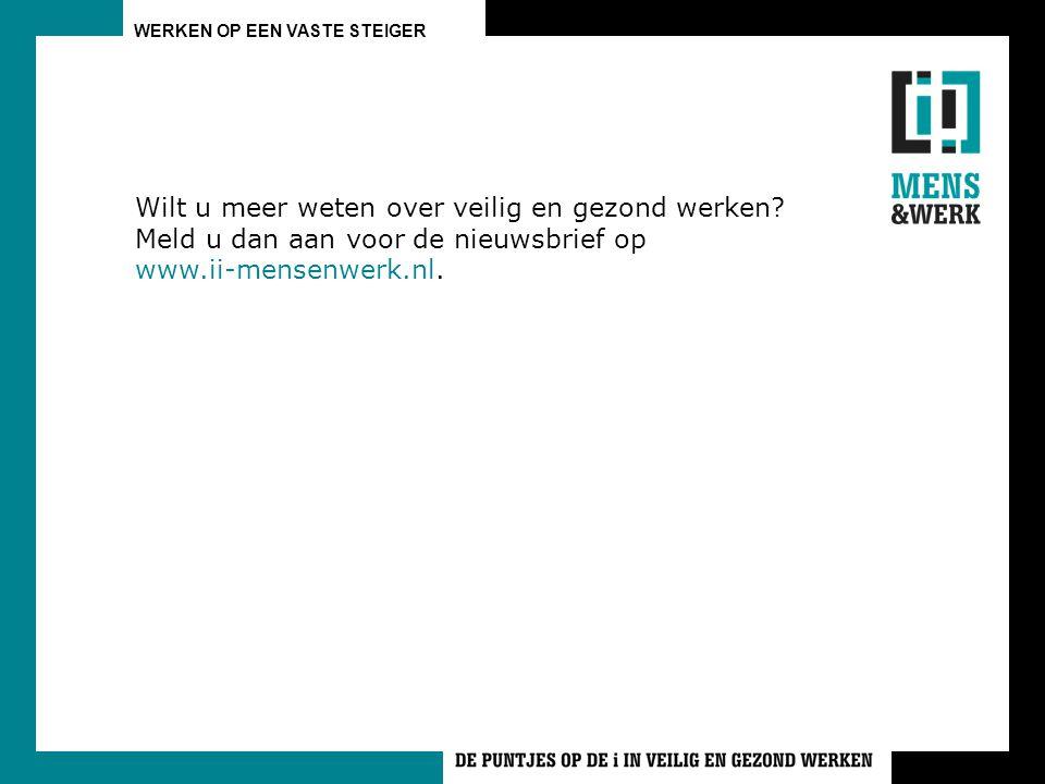 WERKEN OP EEN VASTE STEIGER Wilt u meer weten over veilig en gezond werken? Meld u dan aan voor de nieuwsbrief op www.ii-mensenwerk.nl.