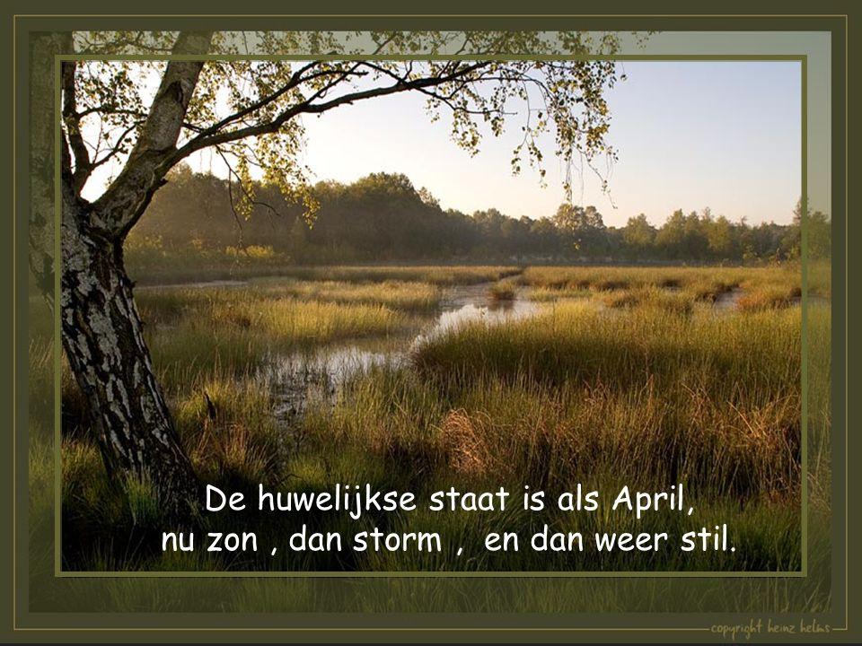 De huwelijkse staat is als April, nu zon, dan storm, en dan weer stil.