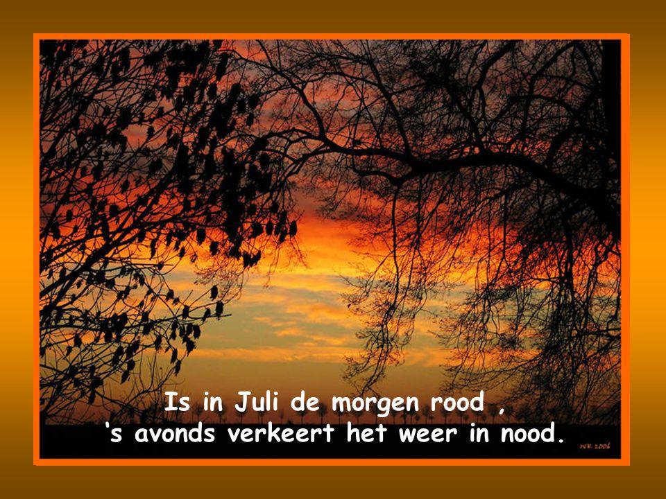 Is in Juli de morgen rood, 's avonds verkeert het weer in nood.