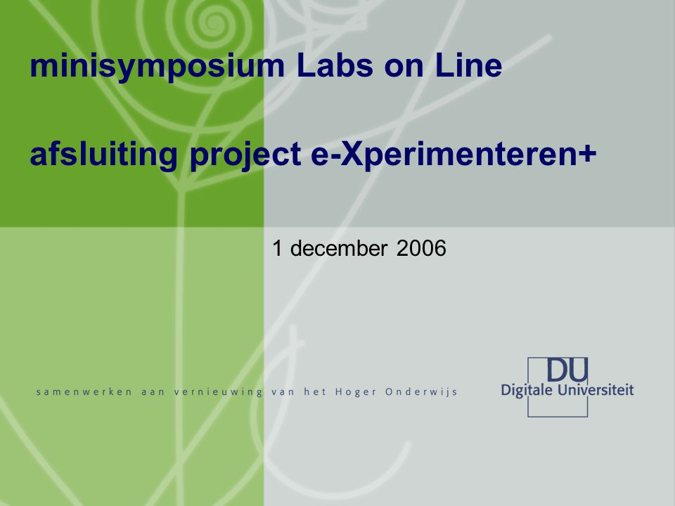 minisymposium Labs on Line afsluiting project e-Xperimenteren+ 1 december 2006