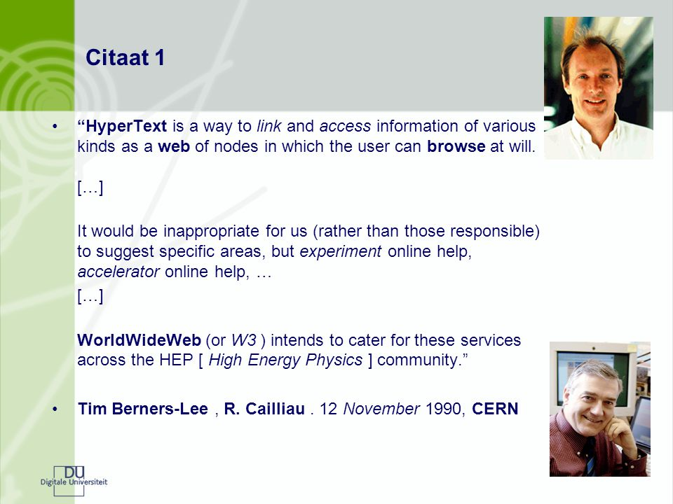 Citaat 1 HyperText is a way to link and access information of various kinds as a web of nodes in which the user can browse at will.