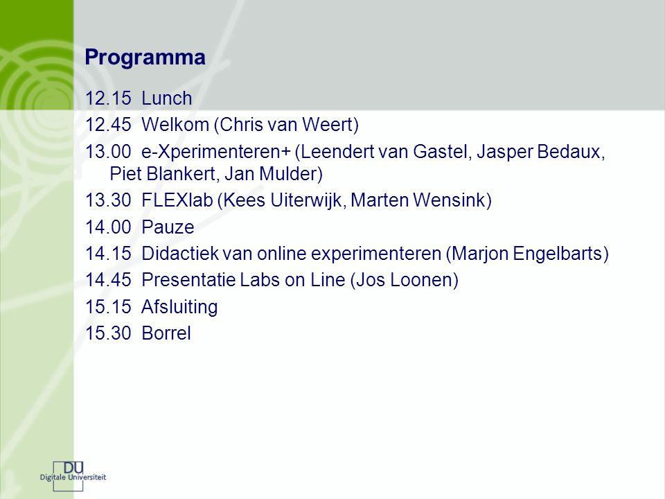 Programma 12.15 Lunch 12.45 Welkom (Chris van Weert) 13.00 e-Xperimenteren+ (Leendert van Gastel, Jasper Bedaux, Piet Blankert, Jan Mulder) 13.30 FLEXlab (Kees Uiterwijk, Marten Wensink) 14.00 Pauze 14.15 Didactiek van online experimenteren (Marjon Engelbarts) 14.45 Presentatie Labs on Line (Jos Loonen) 15.15 Afsluiting 15.30 Borrel