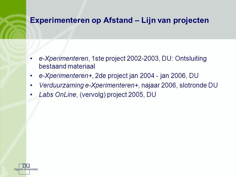 Experimenteren op Afstand – Lijn van projecten e-Xperimenteren, 1ste project 2002-2003, DU: Ontsluiting bestaand materiaal e-Xperimenteren+, 2de project jan 2004 - jan 2006, DU Verduurzaming e-Xperimenteren+, najaar 2006, slotronde DU Labs OnLine, (vervolg) project 2005, DU