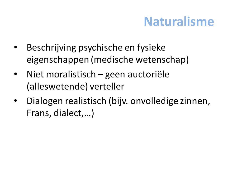 Naturalisme Beschrijving psychische en fysieke eigenschappen (medische wetenschap) Niet moralistisch – geen auctoriële (alleswetende) verteller Dialog