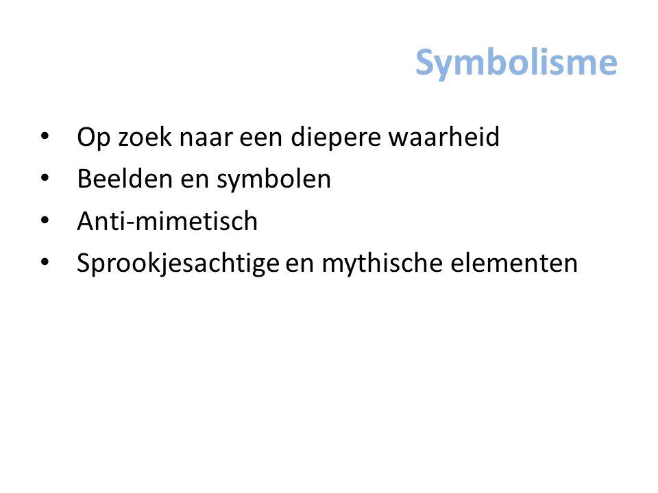 Symbolisme Op zoek naar een diepere waarheid Beelden en symbolen Anti-mimetisch Sprookjesachtige en mythische elementen