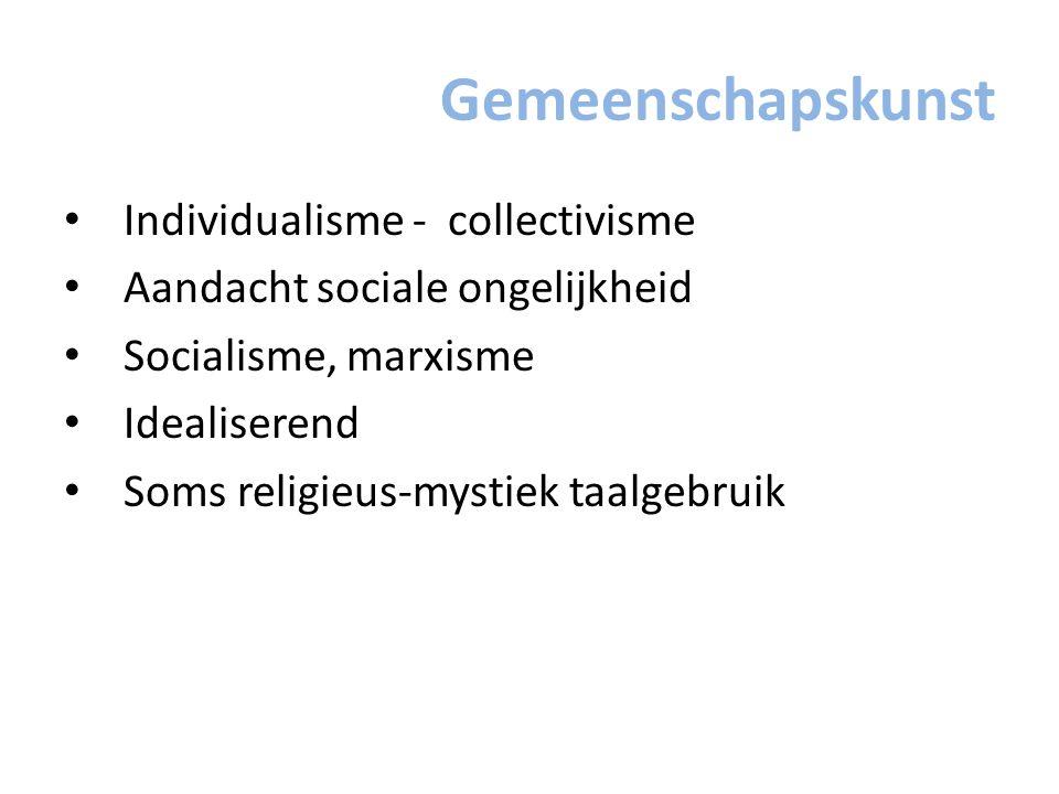 Gemeenschapskunst Individualisme - collectivisme Aandacht sociale ongelijkheid Socialisme, marxisme Idealiserend Soms religieus-mystiek taalgebruik