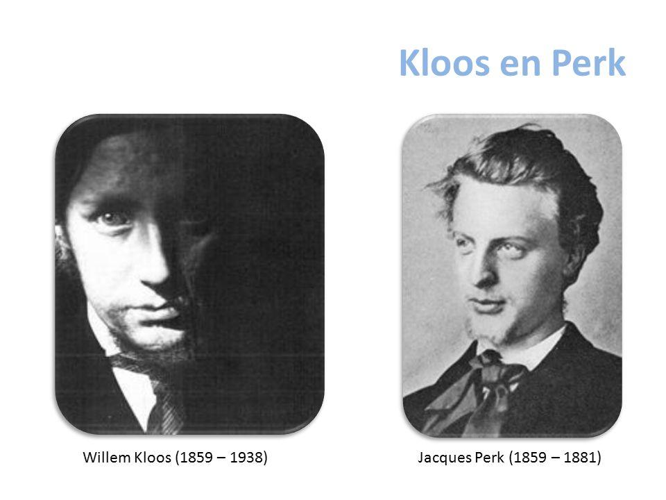 Kloos en Perk Willem Kloos (1859 – 1938)Jacques Perk (1859 – 1881)