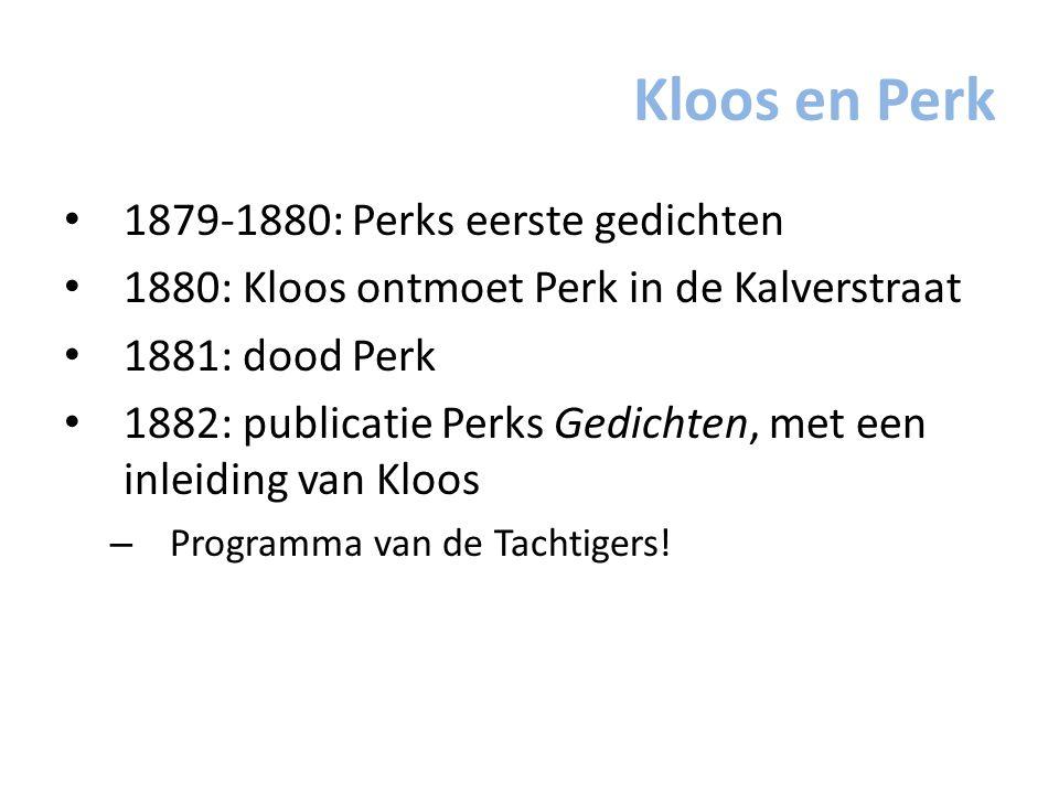 Kloos en Perk 1879-1880: Perks eerste gedichten 1880: Kloos ontmoet Perk in de Kalverstraat 1881: dood Perk 1882: publicatie Perks Gedichten, met een