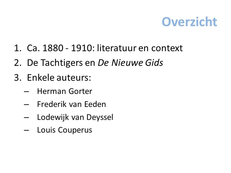 Overzicht 1.Ca. 1880 - 1910: literatuur en context 2.De Tachtigers en De Nieuwe Gids 3.Enkele auteurs: – Herman Gorter – Frederik van Eeden – Lodewijk