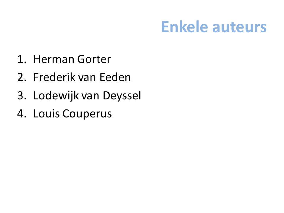 Enkele auteurs 1.Herman Gorter 2.Frederik van Eeden 3.Lodewijk van Deyssel 4.Louis Couperus