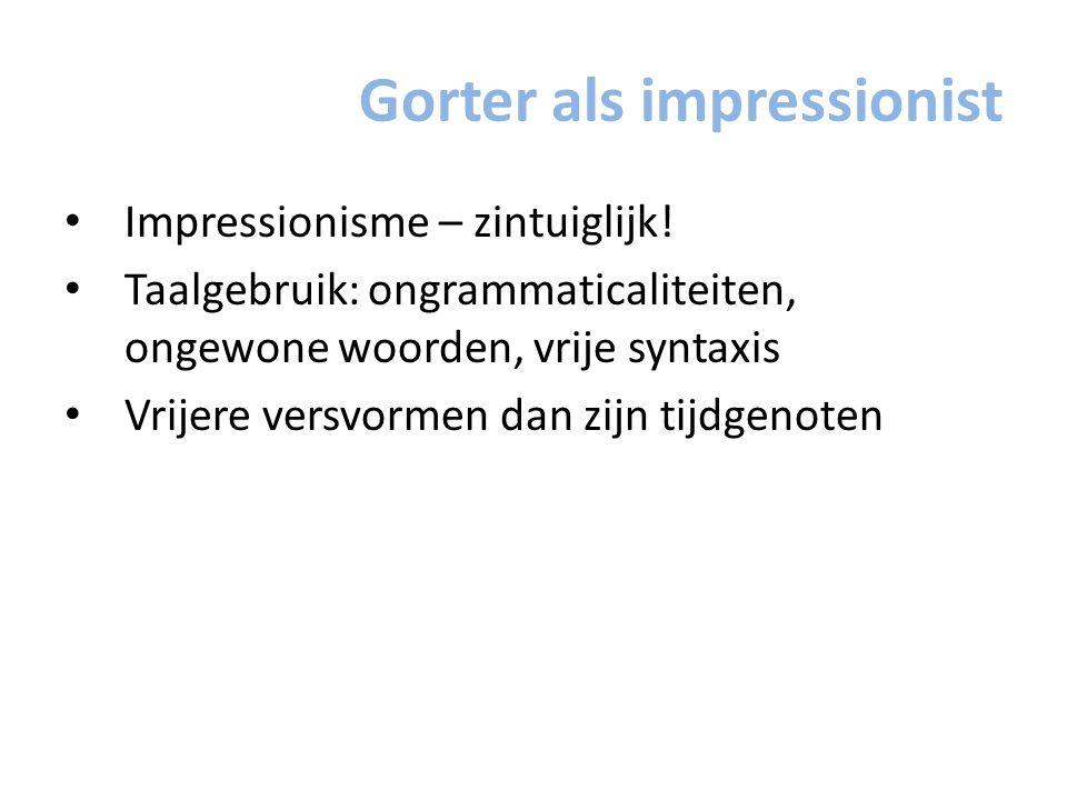 Gorter als impressionist Impressionisme – zintuiglijk! Taalgebruik: ongrammaticaliteiten, ongewone woorden, vrije syntaxis Vrijere versvormen dan zijn