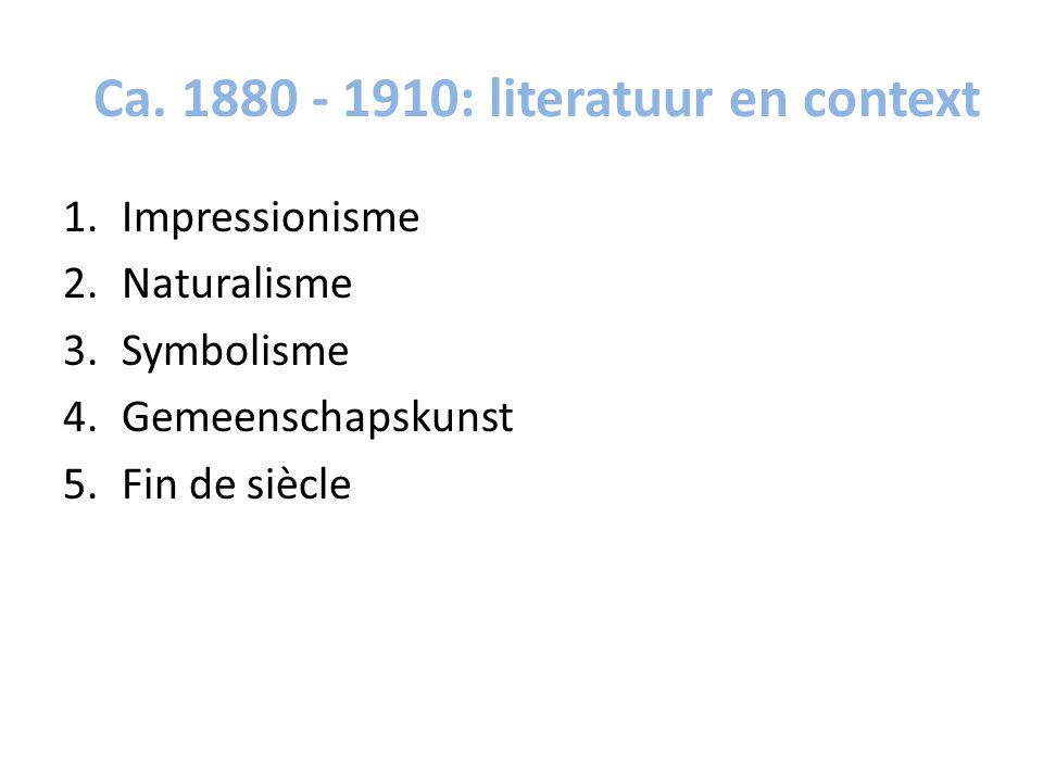 Ca. 1880 - 1910: literatuur en context 1.Impressionisme 2.Naturalisme 3.Symbolisme 4.Gemeenschapskunst 5.Fin de siècle