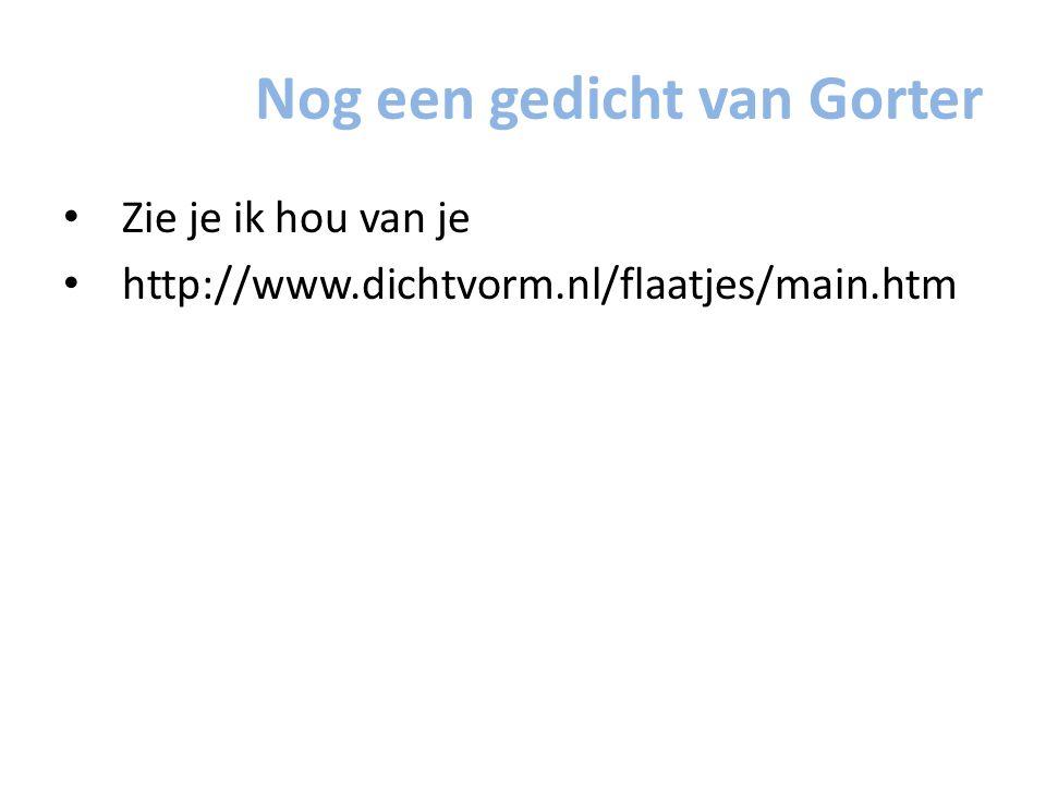 Nog een gedicht van Gorter Zie je ik hou van je http://www.dichtvorm.nl/flaatjes/main.htm
