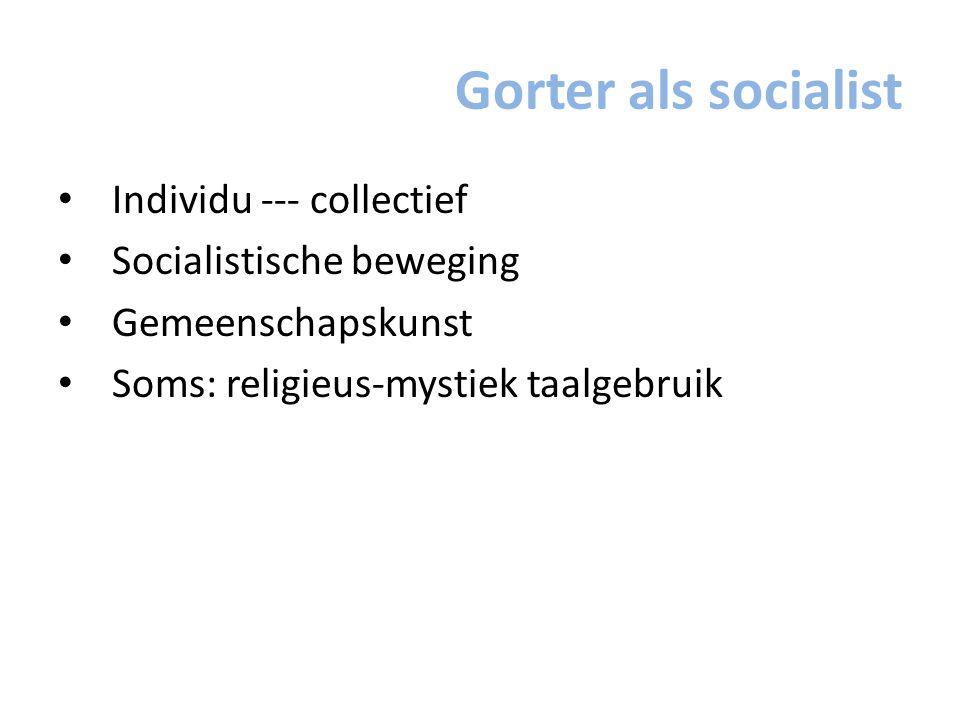 Gorter als socialist Individu --- collectief Socialistische beweging Gemeenschapskunst Soms: religieus-mystiek taalgebruik