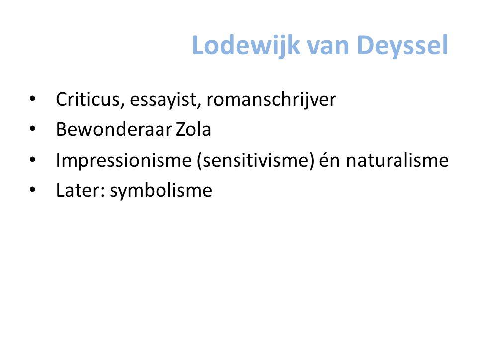 Lodewijk van Deyssel Criticus, essayist, romanschrijver Bewonderaar Zola Impressionisme (sensitivisme) én naturalisme Later: symbolisme