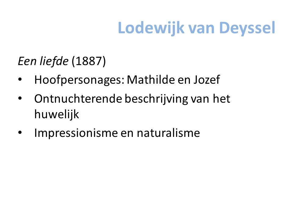 Lodewijk van Deyssel Een liefde (1887) Hoofpersonages: Mathilde en Jozef Ontnuchterende beschrijving van het huwelijk Impressionisme en naturalisme