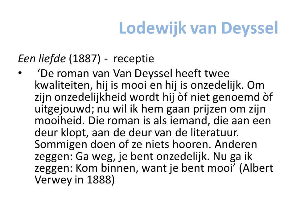 Lodewijk van Deyssel Een liefde (1887) - receptie 'De roman van Van Deyssel heeft twee kwaliteiten, hij is mooi en hij is onzedelijk. Om zijn onzedeli