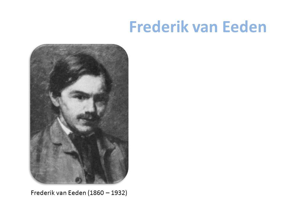 Frederik van Eeden Frederik van Eeden (1860 – 1932)