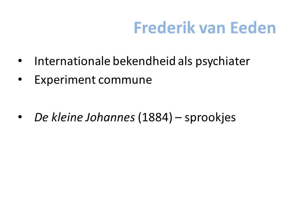 Frederik van Eeden Internationale bekendheid als psychiater Experiment commune De kleine Johannes (1884) – sprookjes
