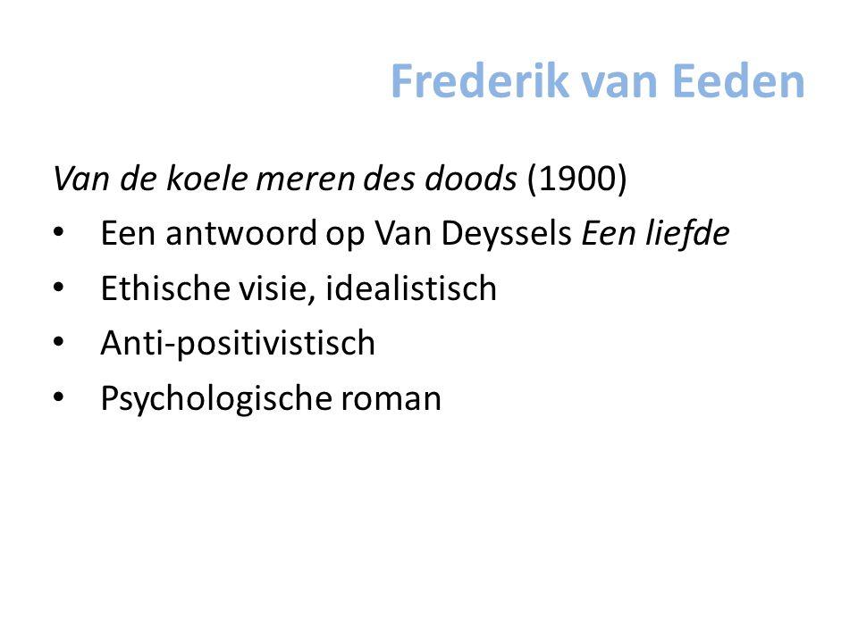 Frederik van Eeden Van de koele meren des doods (1900) Een antwoord op Van Deyssels Een liefde Ethische visie, idealistisch Anti-positivistisch Psycho