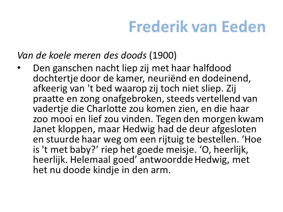 Frederik van Eeden Van de koele meren des doods (1900) Den ganschen nacht liep zij met haar halfdood dochtertje door de kamer, neuriënd en dodeinend,