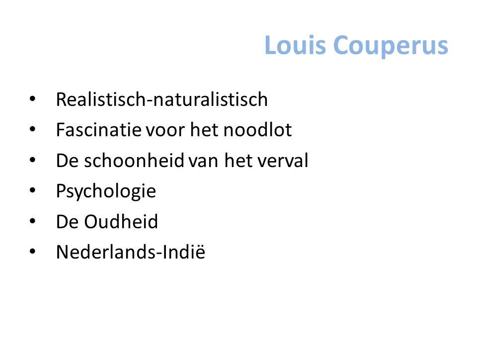Louis Couperus Realistisch-naturalistisch Fascinatie voor het noodlot De schoonheid van het verval Psychologie De Oudheid Nederlands-Indië