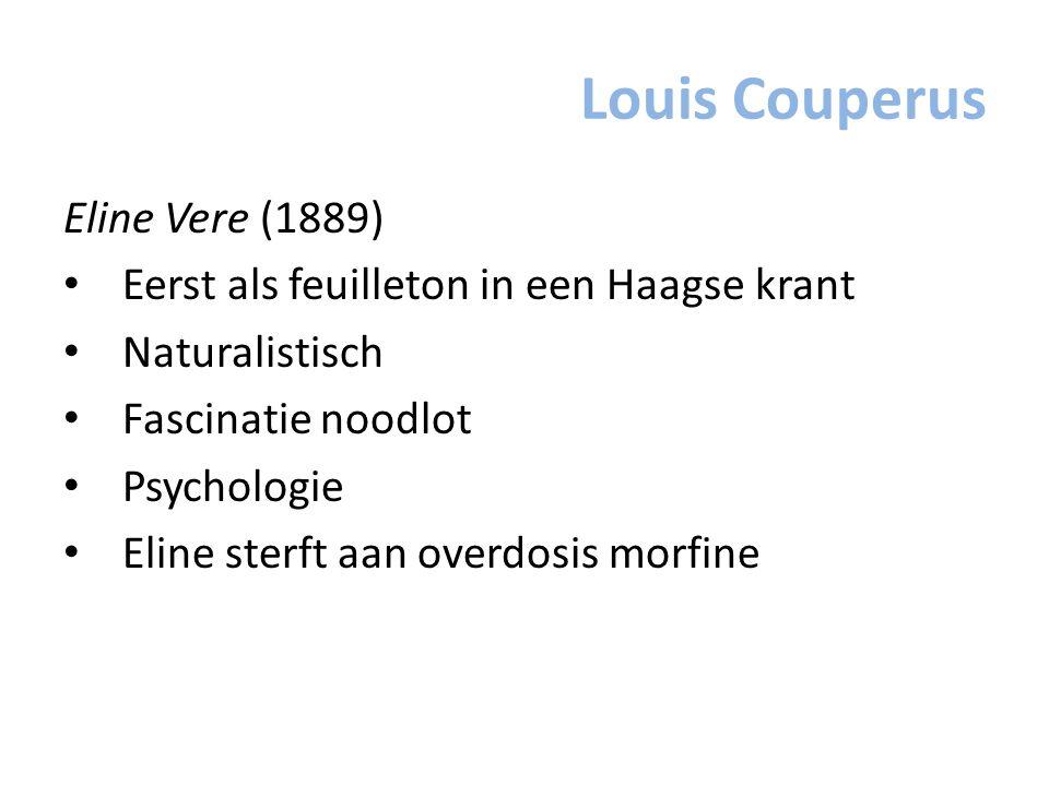 Louis Couperus Eline Vere (1889) Eerst als feuilleton in een Haagse krant Naturalistisch Fascinatie noodlot Psychologie Eline sterft aan overdosis mor